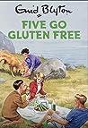 Five Go Gluten Free (Enid Blyton for Grown-ups)