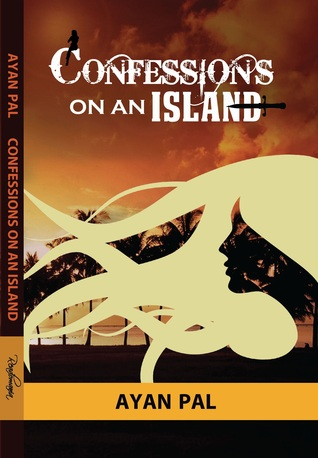 Confessions On An Island by Ayan Pal