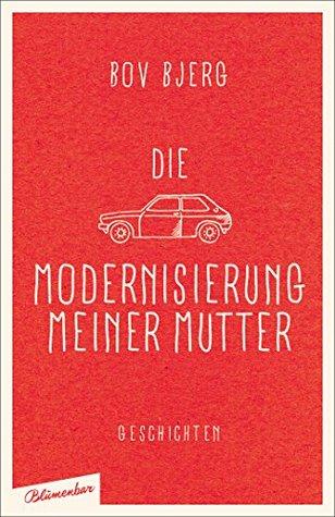 Die Modernisierung meiner Mutter by Bov Bjerg