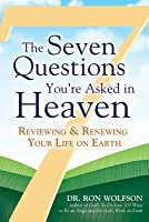 The Seven Questions You're Asked in Heaven: Reviewing & Renewing Your Life on Earth