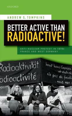 Better Active than Radioactive! Anti-Nuclear Protest in 1970s France and West Germany
