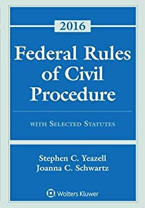 Federal Rules of Civil Procedure with Selected Statutes, Cases, and Other Materials: 2016 Supplement
