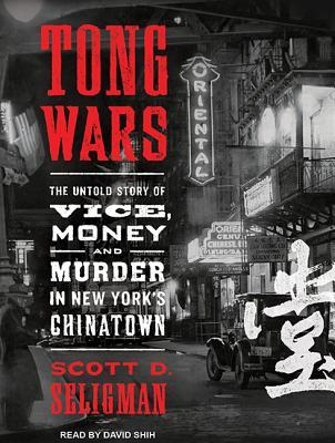 Tong Wars The Untold Story Of Vice Money And Murder In New York S Chinatown By Scott D Seligman