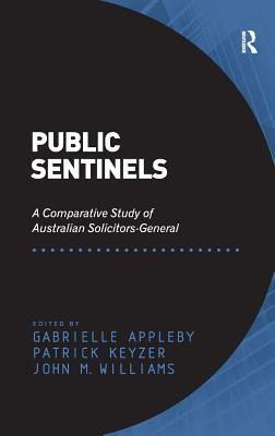 Public Sentinels-A Comparative Study of Australian Solicitors-General. Edited by Gabrielle Appleby, Patrick Keyzer.
