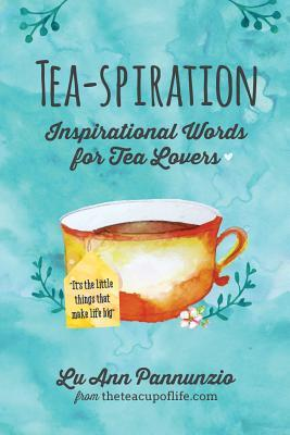 Tea-spiration Inspirational Words for Tea Lovers
