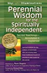 Perennial Wisdom for the Spiritually Independent: Sacred Teachings--Annotated & Explained