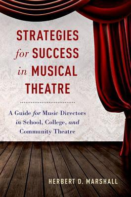 Strategies for Success in Musical Theatre A Guide for Music Directors in School, College, and Community Theatre
