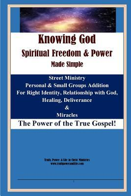 Knowing God, Spiritual Freedom & Power - Made Simple
