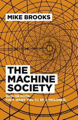 The Machine Society: Rich or Poor. They Want You to Be a Prisoner by Mike Brooks