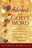 The Advent of God's Word: Listening for the Power of the Divine Whisper a Daily Retreat and Devotional