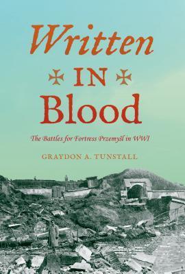 Written in Blood: The Battles for Fortress Przemyśl in WW I