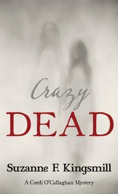Crazy Dead (Cordi O'Callaghan Mystery #4)