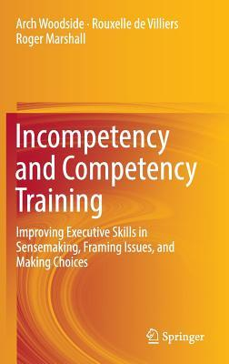 Incompetency and Competency Training Improving Executive Skills in Sensemaking, Framing Issues, and Making Choices