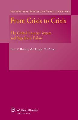 From Crisis to Crisis: The Global Financial System and Regulatory Failure