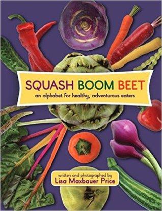 Squash Boom Beet: An Alphabet for Healthy, Adventurous Eaters