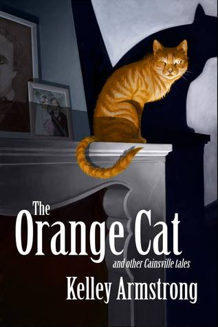 The Orange Cat and Other Cainsville Tales by Kelley Armstrong