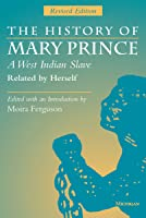 The History of Mary Prince, A West Indian Slave, Related by Herself