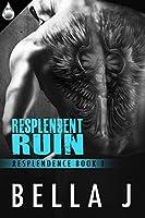 Resplendent Ruin (Resplendence Book 1)