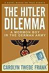 The Hitler Dilemma: A Mormon Boy in the German Army