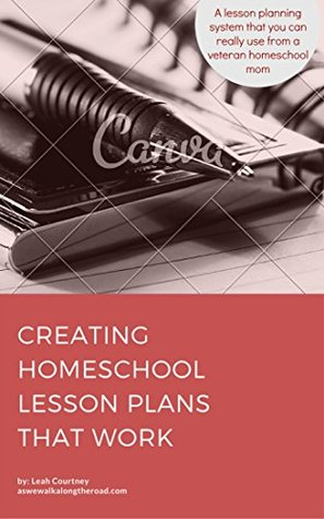 Creating Homeschool Lesson Plans That Work: A Lesson Planning That You Can Really Use from a Veteran Homeschooling Mom