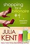 Shopping for a Billionaire 4 by Julia Kent