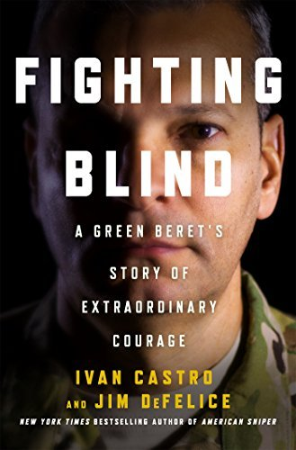 Fighting Blind A Green Beret's Story of Extraordinary Courage