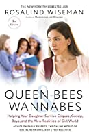 Queen Bees & Wannabes: Helping Your Daughter Survive Cliques, Gossip, Boys, and the New Realities of Girl World