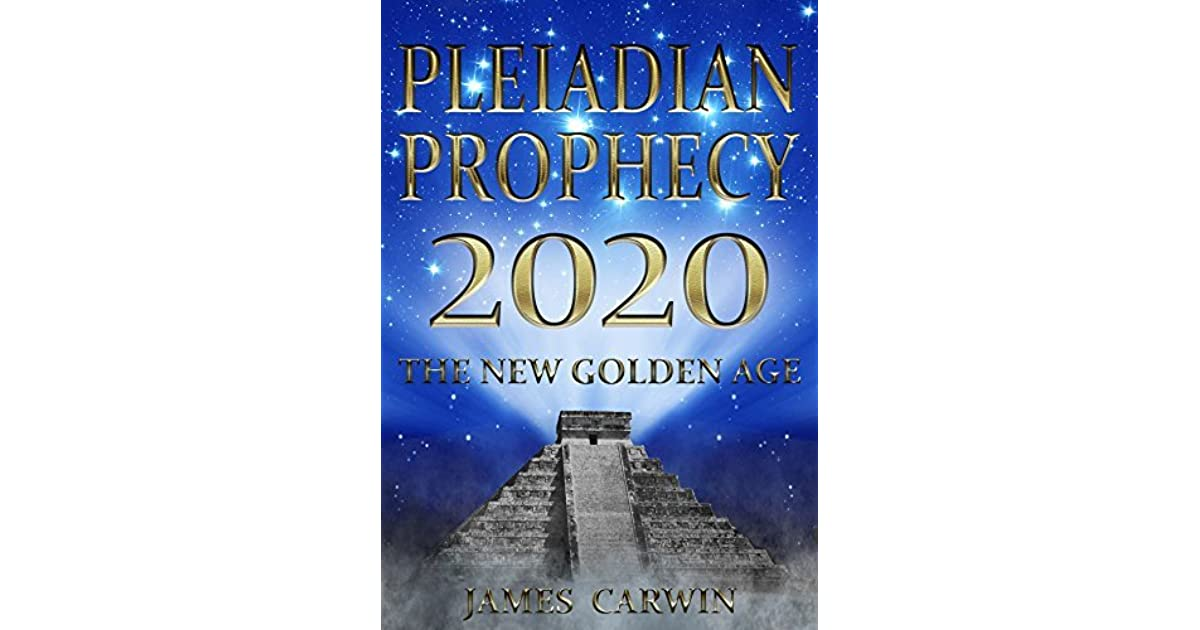 Pleiadian Prophecy 2020: The New Golden Age by James Carwin