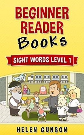 Beginner Reader Books: Sight Words Level 1 (Beginner Reader, Beginner Reader Books, Reading For Beginners, Sight Words, Level 1 Reading Books For Children Book 4)