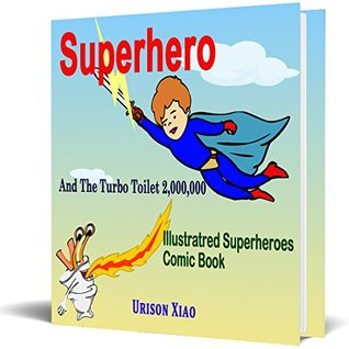 Superhero: Superhero And The Turbo Toilet 2,000,000: An Illustrated Superheroes Comic Book (Illustration, Comic, si,Superman, Supermen, Kid, Parents, Children, ... parents, comic book, captain underpants)
