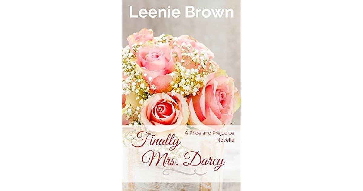 Finally Mrs Darcy A Pride And Prejudice Novella By Leenie Brown