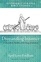 Dismantling Injustice: A Disorderly Parable of the Song of Solomon
