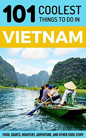 Vietnam Travel Guide: 101 Coolest Things to Do in Vietnam by