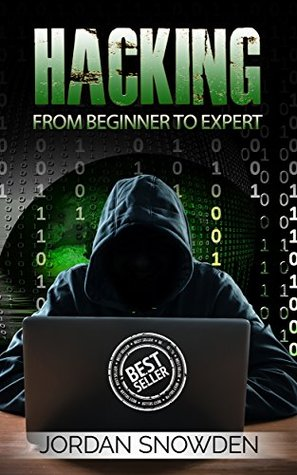Hacking: From Beginner To Expert (Hacking, How to Hack, Penetration Testing, Basic security, Computer Hacking)