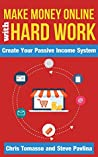 Make Money Online with Hard Work: Create Your Passive Income System