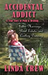 Accidental Addict: A True Story of Pain and Healing....also Marriage, Real Estate, And Cowboy Dancing