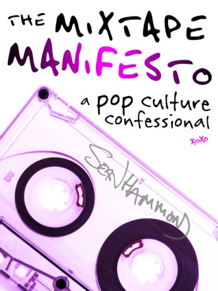 The Mixtape Manifesto A Pop Culture Confessional By Sw Hammond