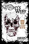 Onyx Webb: Book Six: Episodes 16, 17, 18