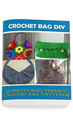 Crochet Bag DIY: 10 Pretty and Trendy Crochet Bag Patterns: (Summer Crochet, Easy Crochet Patterns, Crochet Hook A, Crochet Accessories, Crochet Patterns, Crochet Books)