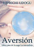 Aversión (Libro uno de la saga La mentalista)