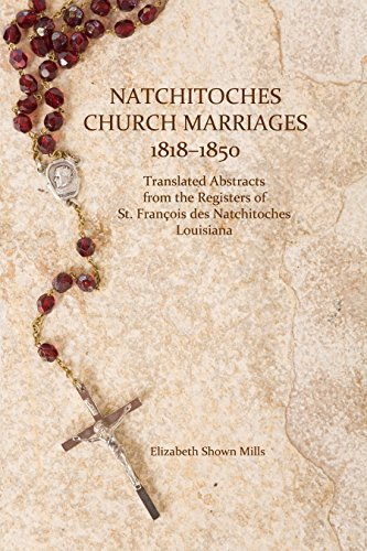 Natchitoches Church Marriages 1818-1850: Translated Abstracts from the Registers of St. François des Natchitoches, Louisiana Elizabeth Shown Mills