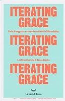 Iterating Grace. Perle di saggezza e scomode verità della Silicon Valley