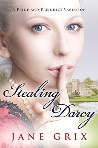 Stealing Darcy A Pride and Prejudice Variation by Jane Grix