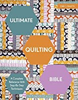 Ultimate Quilting Bible: A Complete Reference with Step-by-Step Techniques (ultimates)