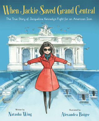 When Jackie Saved Grand Central by Natasha Wing