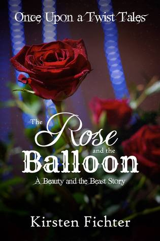 The Rose and the Balloon: A Beauty and the Beast Story (Once Upon a Twist Tales, #1)