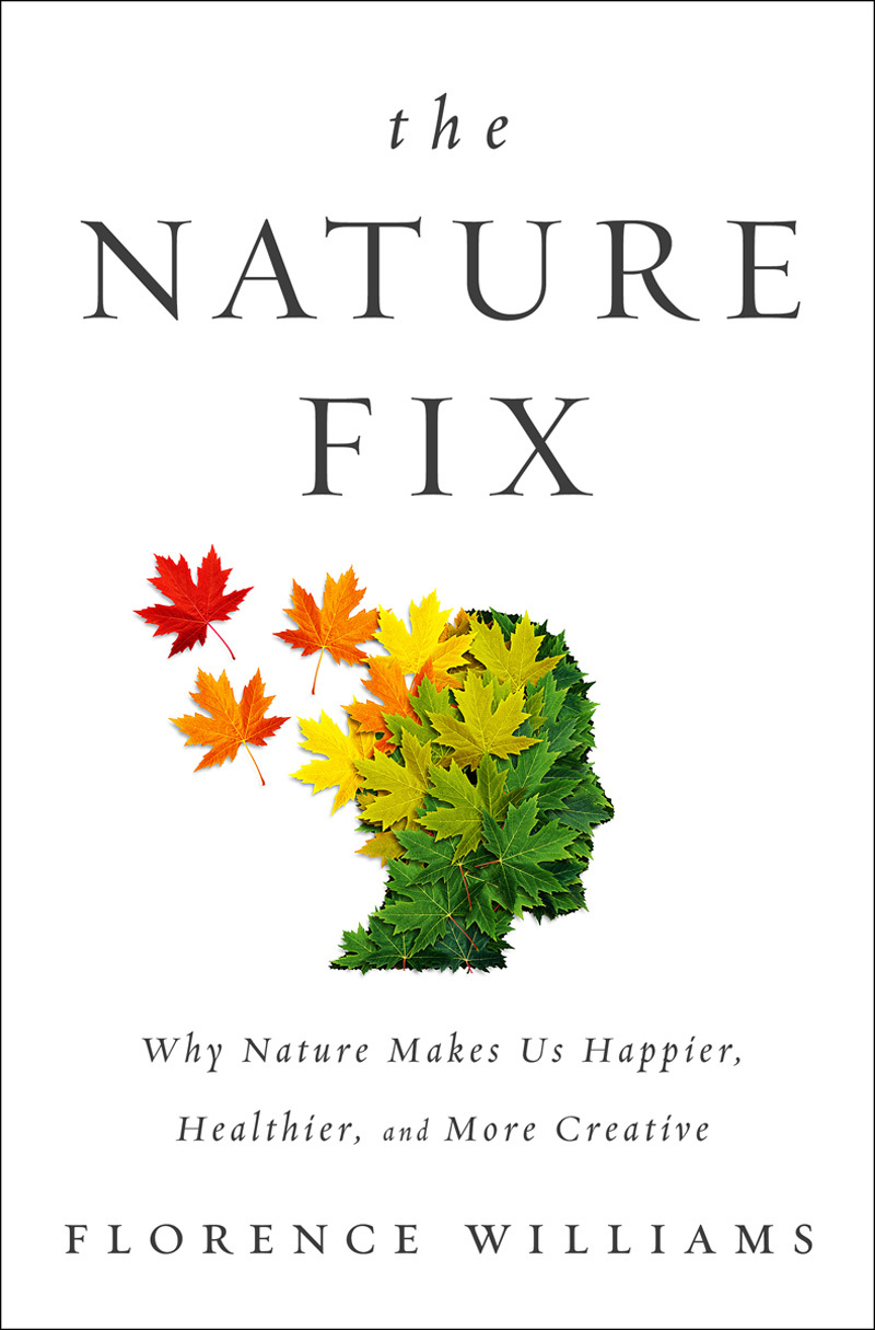 The Nature Fix- Why Nature Makes us Happier, Healthier and More Creative