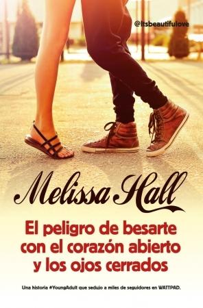 Portada de la novela romántica contemporánea El peligro de besarte con el corazón abierto y los ojos cerrados, de Melisa Hall
