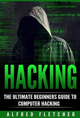 Hacking: The Ultimate Beginners Guide to Computer Hacking (Hacking, How to Hack, Computer Hacking, Basic Security)