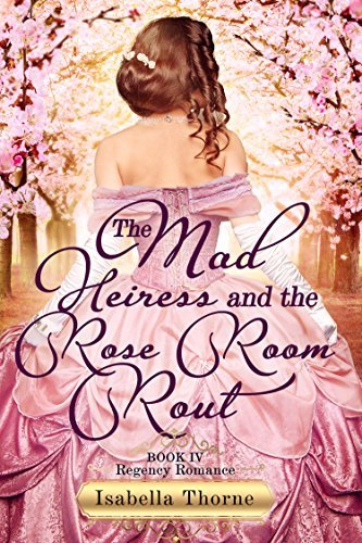 The Mad Heiress and the Rose Room Rout: